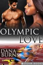 Olympic Love ebook by Dana Burns, Steam Books
