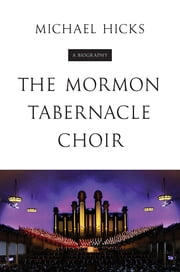 The Mormon Tabernacle Choir - A Biography ebook by Michael Hicks