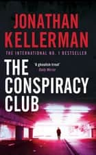 The Conspiracy Club - A twisting, suspenseful crime novel ebook by Jonathan Kellerman