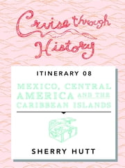 Cruise Through History: Mexico, Central America, and the Caribbean ebook by Sherry Hutt