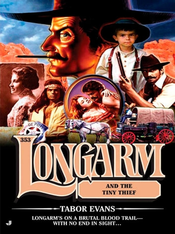 Longarm 353 - Longarm and the Tiny Thief ebook by Tabor Evans