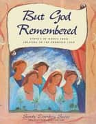 But God Remembered - Stories of Women from Creation to the Promised Land ebook by Sandy Eisenberg Sasso, Bethanne Andersen
