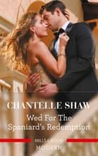 Wed for the Spaniard's Redemption ebook by Chantelle Shaw