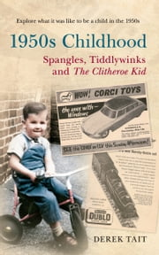 1950s Childhood Spangles, Tiddlywinks and The Clitheroe Kid ebook by Derek Tait