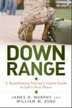 Down Range - A Transitioning Veteran's Career Guide to Life's Next Phase ebook by William M. Duke, James D. Murphy