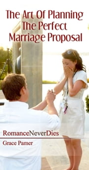 The Art Of Planning The Perfect Marriage Proposal ebook by Grace Pamer
