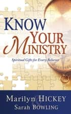 Know Your Ministry - Spiritual Gifts for Every Believer ebook by Marilyn Hickey