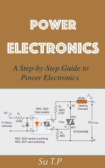 Power Electronics - A Step-by-Step Guide to Power Electronics ebook by Su TP