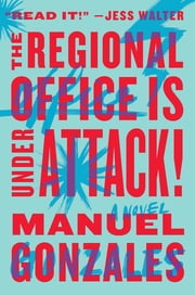 The Regional Office Is Under Attack! - A Novel ebook by Manuel Gonzales