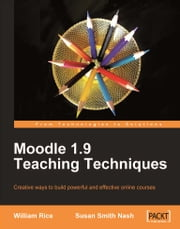 Moodle 1.9 Teaching Techniques ebook by Susan Smith Nash, William Rice
