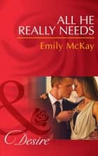All He Really Needs (Mills & Boon Desire) (At Cain's Command, Book 2) ebook by Emily McKay