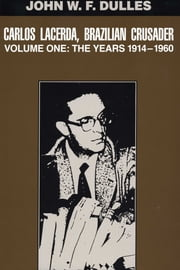 Carlos Lacerda, Brazilian Crusader - Volume I: The Years 1914-1960 ebook by John W.F. Dulles