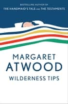 Wilderness Tips ebook by Margaret Atwood