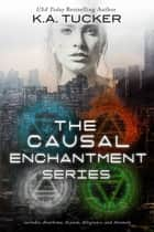 The Causal Enchantment Series ebook by K.A. Tucker