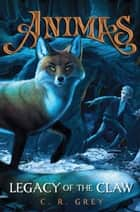 Animas, Book One: Legacy of the Claw - Animas Book 1 ebook by C. R. Grey