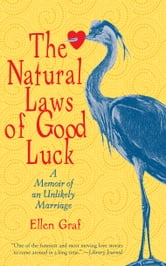 The Natural Laws of Good Luck: A Memoir of an Unlikely Marriage ebook by Ellen Graf
