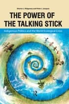 Power of the Talking Stick ebook by Sharon J Ridgeway,Peter J Jacques