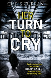 Her Turn to Cry: A gripping psychological drama with twists you won't see coming ebook by Chris Curran