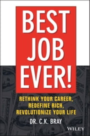 Best Job Ever! - Rethink Your Career, Redefine Rich, Revolutionize Your Life ebook by Dr. CK Bray