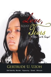 One Love, Many Tears - It Takes Two to Tango! ebook by Gertrude U. Uzoh