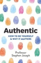 Authentic - How to be yourself and why it matters ebook by Stephen Joseph