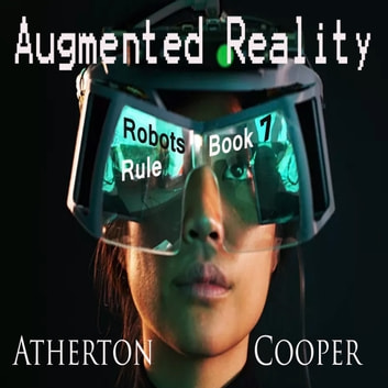 Augmented Reality - Robots Rule - Book Seven audiobook by Atherton Cooper