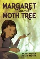 Margaret and the Moth Tree ebook by Brit Trogen, Kari Trogen