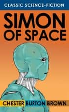 Simon of Space ebook by Chester Burton Brown