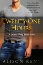 Twenty-One Hours - Dalton Gang, #0 ebook by Alison Kent