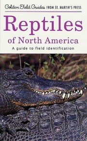 Reptiles of North America - A Guide to Field Identification ebook by Hobart M. Smith,Edmund D. Brodie Jr.