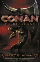 Conan the Berserker ebook by Robert E. Howard