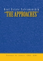 Real Estate Salesmanship ''The Approaches'' ebook by CRS, GRI Thomas A. Jones