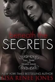 Beneath the Secrets - Tall, Dark and Deadly Book 3 ebook by Lisa Renee Jones