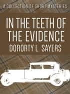 In The Teeth of The Evidence ebook by Dorothy L. Sayers