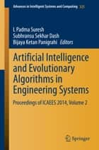 Artificial Intelligence and Evolutionary Algorithms in Engineering Systems - Proceedings of ICAEES 2014, Volume 2 ebook by Bijaya Ketan Panigrahi, L Padma Suresh, Subhransu Sekhar Dash