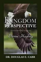 Kingdom Perspective - Divine Healing ebook by