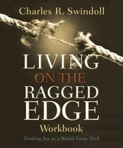 Living on the Ragged Edge Workbook - Finding Joy in a World Gone Mad ebook by Charles R. Swindoll