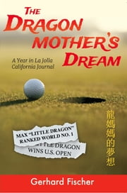 The Dragon Mother's Dream - A Year in La Jolla California Journal ebook by Gerhard Fischer