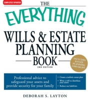 The Everything Wills and Estate Planning Book: Professional advice to safeguard your assests and provide security for your family ebook by Deborah S Layton