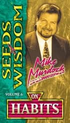 Seeds of Wisdom On Habits ebook by Mike Murdock