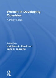 Women in Developing Countries - A Policy Focus ebook by Kathleen A Staudt,Jane S Jaquette