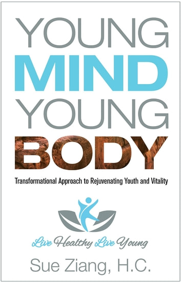 Young Mind Young Body - Transformational Approach to Rejuvenating Youth and Vitality ebook by Sue Ziang