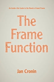 The Frame Function - An Inside-Out Guide to the Novels of Janet Frame ebook by Jan Cronin