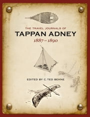The Travel Journals of Tappan Adney, 1887-1890 ebook by Tappan Adney,C. Ted Behne