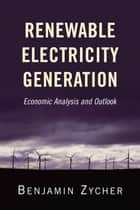 Renewable Electricity Generation - Economic Analysis and Outlook ebook by Benjamin Zycher