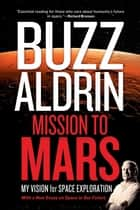 Mission to Mars - My Vision for Space Exploration ebook by Buzz Aldrin, Leonard David