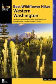 Best Wildflower Hikes Western Washington - Year-Round Opportunities including Mount Rainier and Olympic National Parks and the North Cascades ebook by Peter Stekel