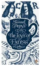 The Joys of Excess ebook by Samuel Pepys
