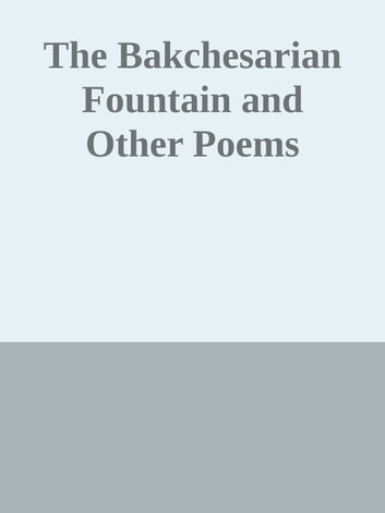 The Bakchesarian Fountain and Other Poems ebook by Inconnu(e)