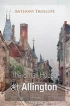 The Small House at Allington ebook by Anthony Trollope